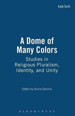 A Dome of Many Colors: Studies in Religious Pluralism, Identity, and Unity