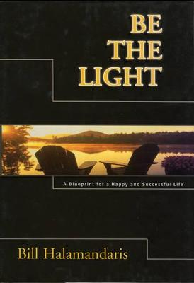 Be the Light: A Blueprint for a Happy and Successful Life