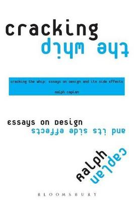 Cracking the Whip: Essays on Design and Its Side Effects