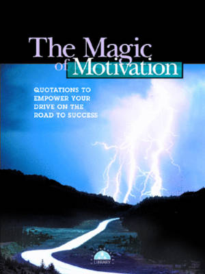 The Magic of Motivation: Quotations to Empower Dreams for the Road to Success