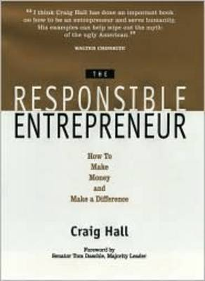 The Responsible Entrepreneur: How to Make Money and Make a Difference
