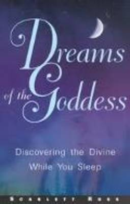 Dreams of the Goddess: Discovering the Divine While You Sleep
