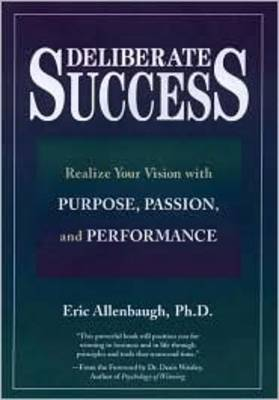 Deliberate Success: Realise Your Vision with Purpose, Passion and Performance
