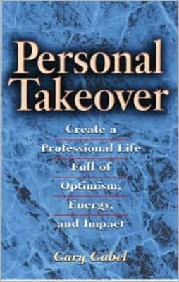 Personal Takeover: Create a Professional Life Full of Optimism, Energy and Impact