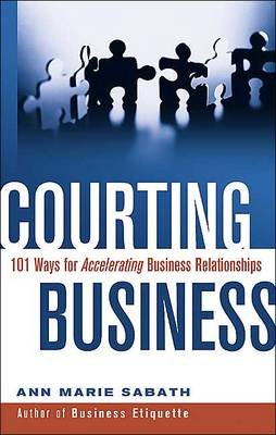 Courting Business: 101 Ways for Acelerating Business Relationships