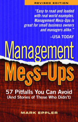 Management Mess-Ups: 57 Pitfalls You Can Avoid (and Stories of Those Who Didnt) Revised Edition