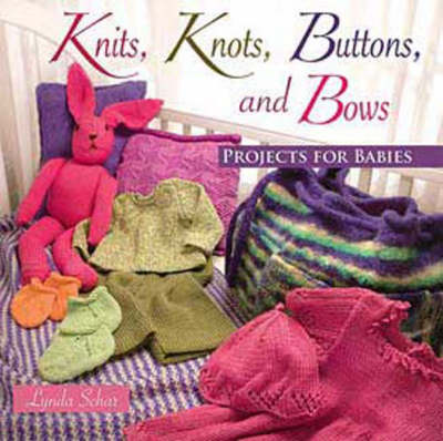 Knits, Knots, Buttons, and Bows: Projects for Babies