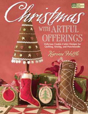 Christmas with Artful Offerings: Delicious Cookie-Cutter Designs for Quilting, Sewing, and Punchneedle