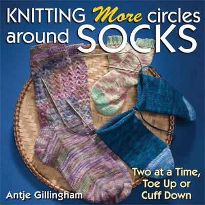 Knitting More Circles Around Socks: Two at a Time, Toe Up or Cuff Down