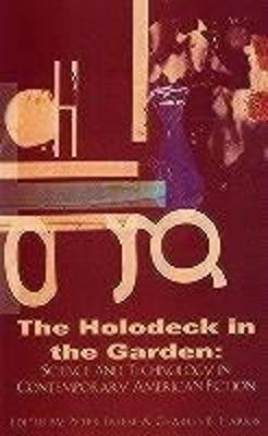 The Holodeck in the Garden: Science and Technology in Contemporary American Fiction