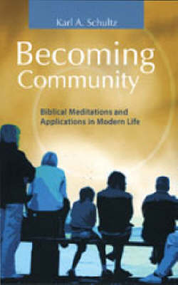 Becoming Community: Biblical Meditations and Applications in Modern Life