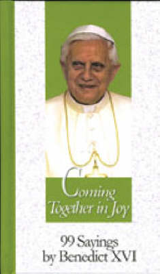 Coming Together in Joy: 99 Sayings by Benedict XVI