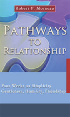 Pathways to Relationship: Four Weeks on Simplicity, Gentleness, Humility, Friendship
