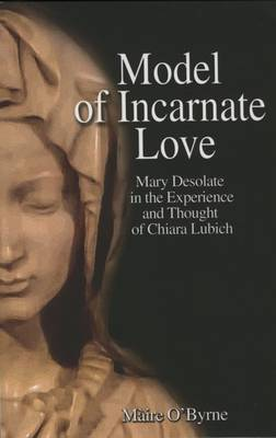 Model of Incarnate Love: Mary Desolate in the Experience and Thought of Chiara Lubich