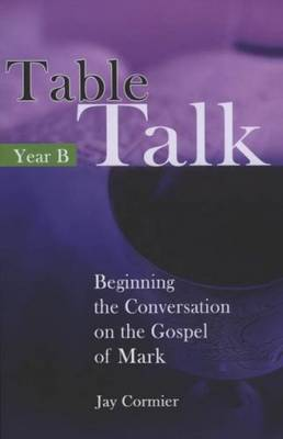 Table Talk Year B: Beginning the Conversation on the Gospel of Mark