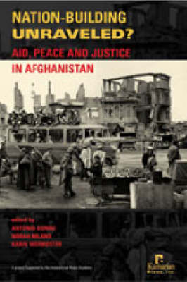 Nation-building Unraveled?: Aid, Peace and Justice in Afghanistan