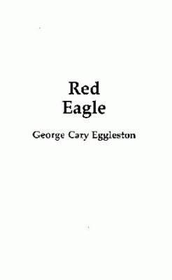 Red Eagle: And the Wars with the Creek Indians of Alabama