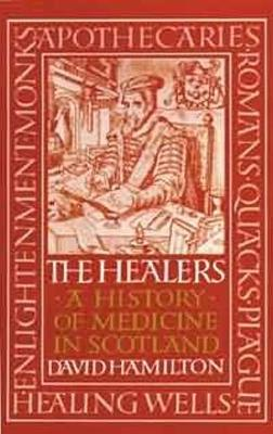 Healers, The: A History of Medicine in Scotland