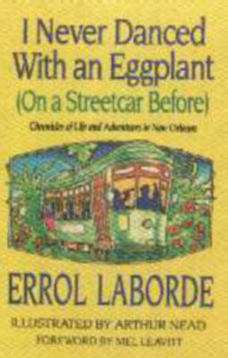I Never Danced with an Eggplant (on a Streetcar Before): Chronicles of Life and Adventures in New Orleans