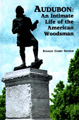 Audubon: An Intimate Life of the American Woodsman