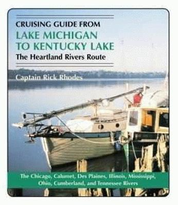 Cruising Guide from Lake Michigan to Kentucky Lake: The Heartland Rivers Route