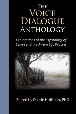 THE Voice Dialogue Anthology: Explorations of the Psychology of Selves and the Aware Ego Process