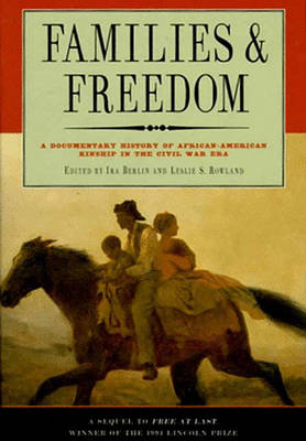 Families and Freedom: Documentary History of African-American Kinship in the Civil War Era