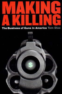 Making a Killing: Business of Guns in America
