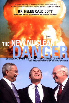 The New Nuclear Danger: George W. Bush's Military-Industrial Complex Revised and Updated