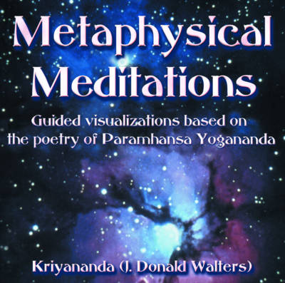 Metaphysical Meditations: Guided Visualisations Based on the Poetry of Paramhansa Yogananda
