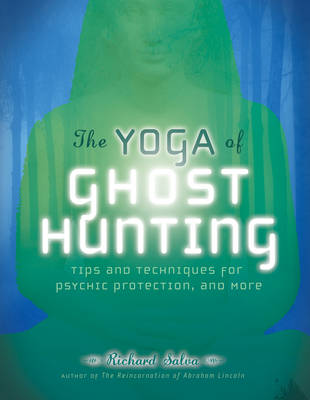 Yoga of Ghost Hunting: Tips and Techniques for Psychic Protection and More