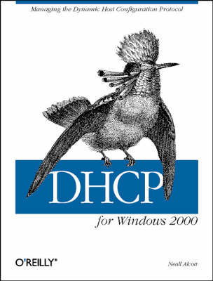 DHCP for Windows 2000: Managing the Dynamic Host Configuration Protocol