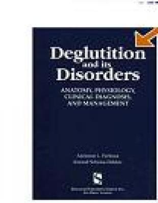 Deglutition and Its Disorders: Anatomy, Physiology, Clinical Diagnosis and Management