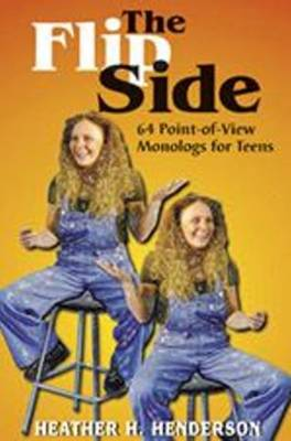 The Flip Side: 64 Point of View Monologues for Teens