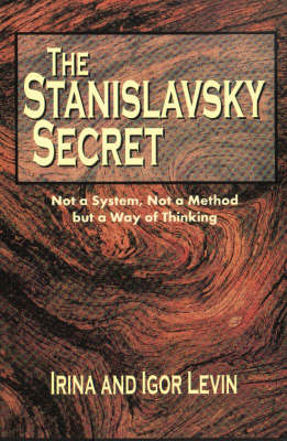 Stanislavsky Secret: Not a System, Not a Method But a Way of Thinking