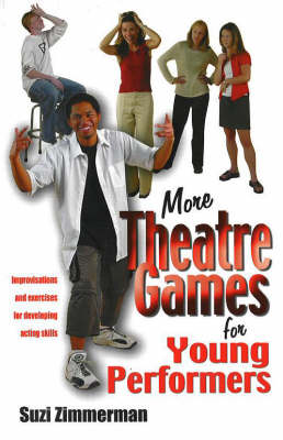 More Theatre Games for Young Performers: Improvisations & Exercises for Developing Acting Skills