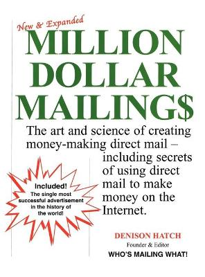 Million Dollar Mailings: The Art and Science of Creating Money-Making Direct Mail, Including Secrets of Using Direct Mail to Make Money on the Internet