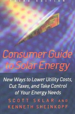 Consumer Guide to Solar Energy: New Ways to Lower Utility Costs, Cut Taxes and Take Control of Your Energy Needs