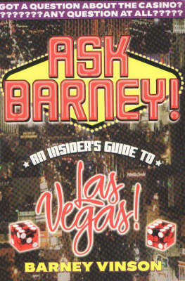 Ask Barney!: An Insider's Guide to Las Vegas!