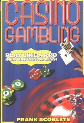 Casino Gambling: Play Like a Pro in 10 Minutes or Less!