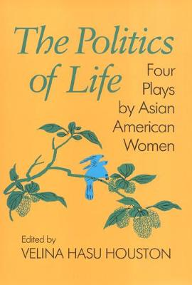 The Politics of Life: Four Plays by Asian American Women