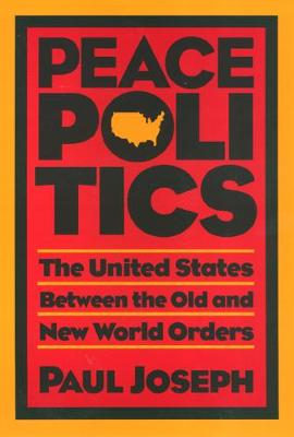 Peace Politics: The United States Between Old and New World Orders