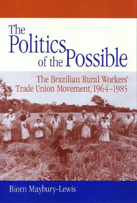 The Politics of Possible: The Brazilian Rural Workers' Trade Union Movement, 1964-1985