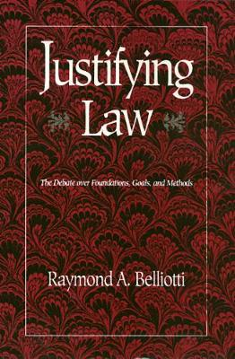 Justifying Law: The Debate Over Foundations, Goals and Methods