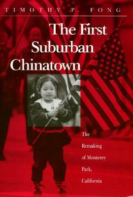 The First Suburban Chinatown: The Remarking of Monterey Park, California