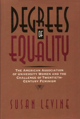 Degrees of Equality: The American Association of University Women and the Challenge of Twentieth-Century Feminism