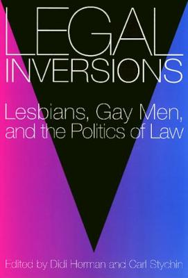 Legal Inversions: Lesbians, Gay Men and the Politics of the Law