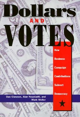 Dollars and Votes: How Business Campaign Contributions Subvert Democracy