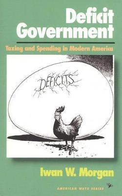 Deficit Government: Taxing and Spending in Modern America