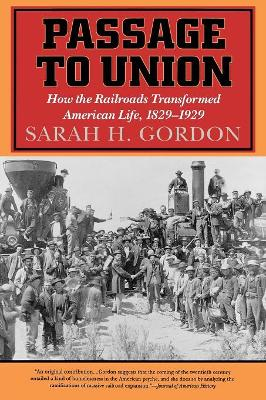 Passage to Union: How the Railroads Transformed American Life, 1829-1929